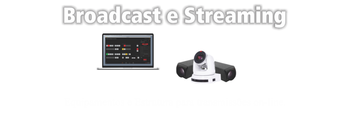 Broadcast e Streaming